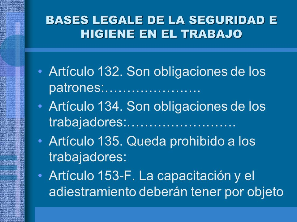 BASES LEGALE DE LA SEGURIDAD E HIGIENE EN EL TRABAJO Ley Federal del Trabajo Artículo 47. Son causas de recisión de la relación de trabajo, sin respon