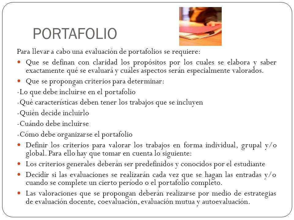 PORTAFOLIO Para llevar a cabo una evaluación de portafolios se requiere: Que se definan con claridad los propósitos por los cuales se elabora y saber