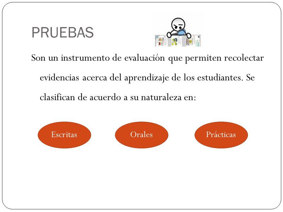 PRUEBAS Son un instrumento de evaluación que permiten recolectar evidencias acerca del aprendizaje de los estudiantes. Se clasifican de acuerdo a su n