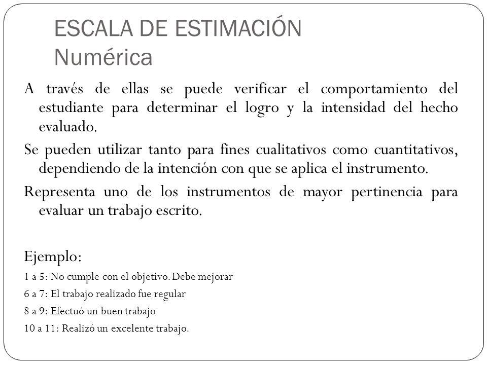 ESCALA DE ESTIMACIÓN Numérica A través de ellas se puede verificar el comportamiento del estudiante para determinar el logro y la intensidad del hecho