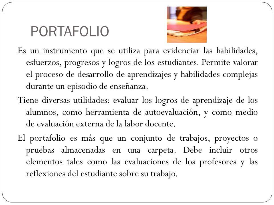 PORTAFOLIO Es un instrumento que se utiliza para evidenciar las habilidades, esfuerzos, progresos y logros de los estudiantes. Permite valorar el proc
