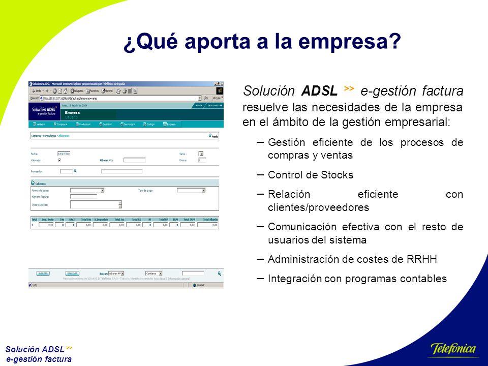 Solución ADSL >> e-gestión factura Uso de Solución ADSL e-gestión factura Con la Solución ADSL >> e-gestión factura su empresa podrá: – Gestionar la relación con clientes y proveedores, especificando condiciones especiales de cada uno.