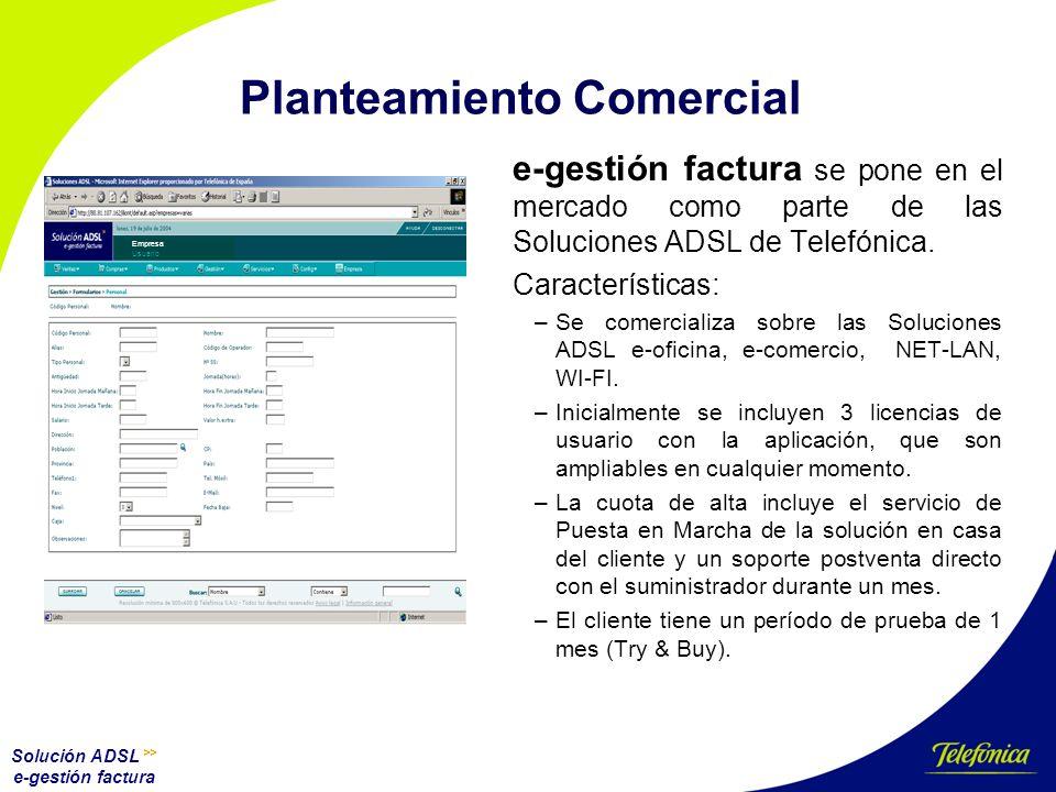 Solución ADSL >> e-gestión factura Estructura de precios CONCEPTOPRECIO e-gestión Factura (Incluye Servicio de Puesta en Marcha y 3 licencias) Cuota de alta: 550 Cuota mensual: 75 e-gestión Factura.