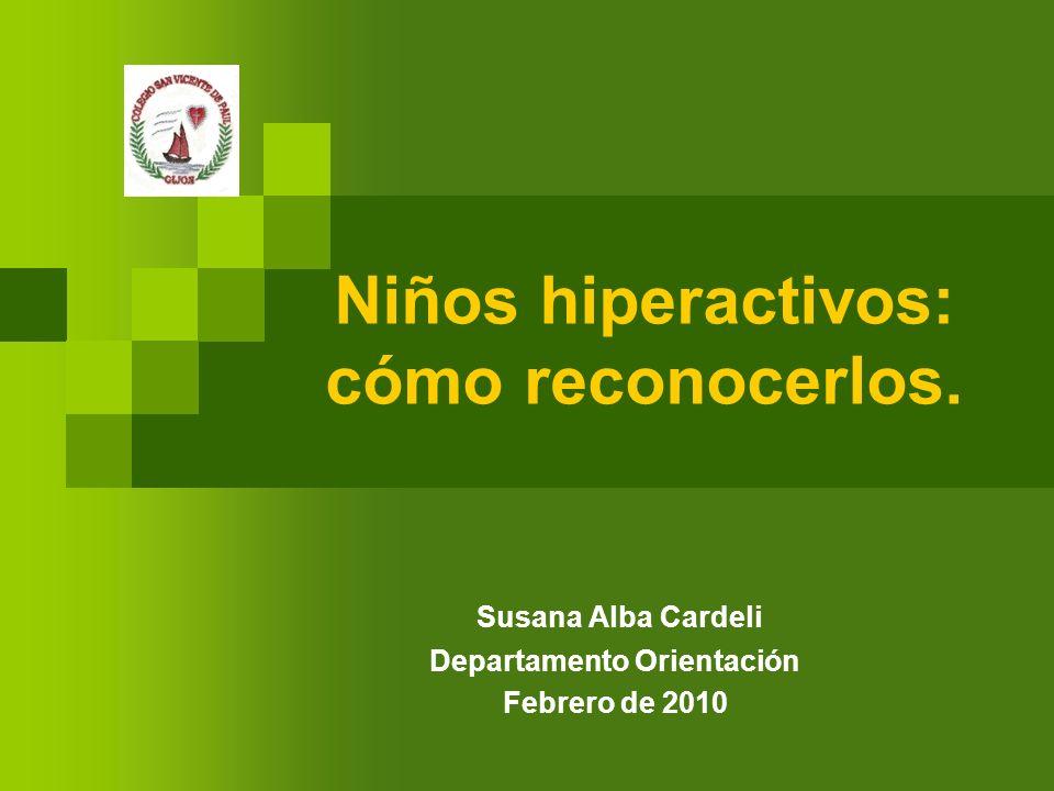 Niños hiperactivos: cómo reconocerlos. Susana Alba Cardeli Departamento Orientación Febrero de 2010