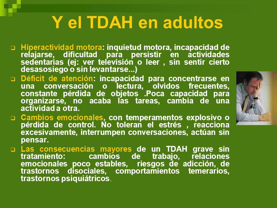 Y el TDAH en adultos Hiperactividad motora: inquietud motora, incapacidad de relajarse, dificultad para persistir en actividades sedentarias (ej: ver