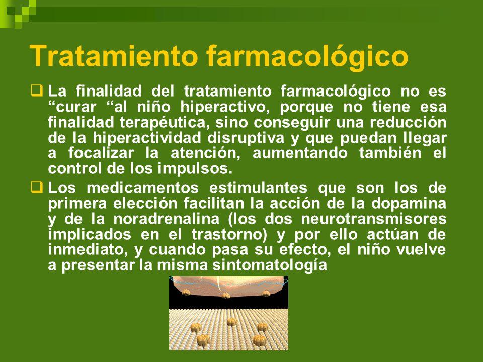 Tratamiento farmacológico La finalidad del tratamiento farmacológico no es curar al niño hiperactivo, porque no tiene esa finalidad terapéutica, sino