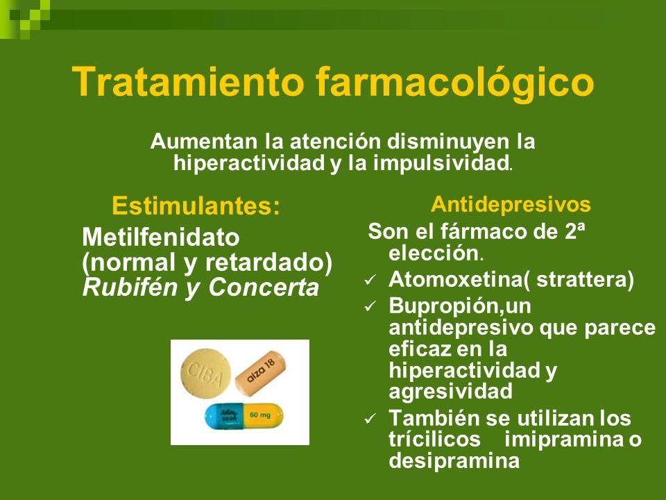 Tratamiento farmacológico Estimulantes: Metilfenidato (normal y retardado) Rubifén y Concerta Antidepresivos Son el fármaco de 2ª elección. Atomoxetin