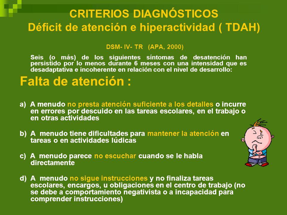CRITERIOS DIAGNÓSTICOS Déficit de atención e hiperactividad ( TDAH) DSM- IV- TR (APA, 2000) Seis (o más) de los siguientes síntomas de desatención han