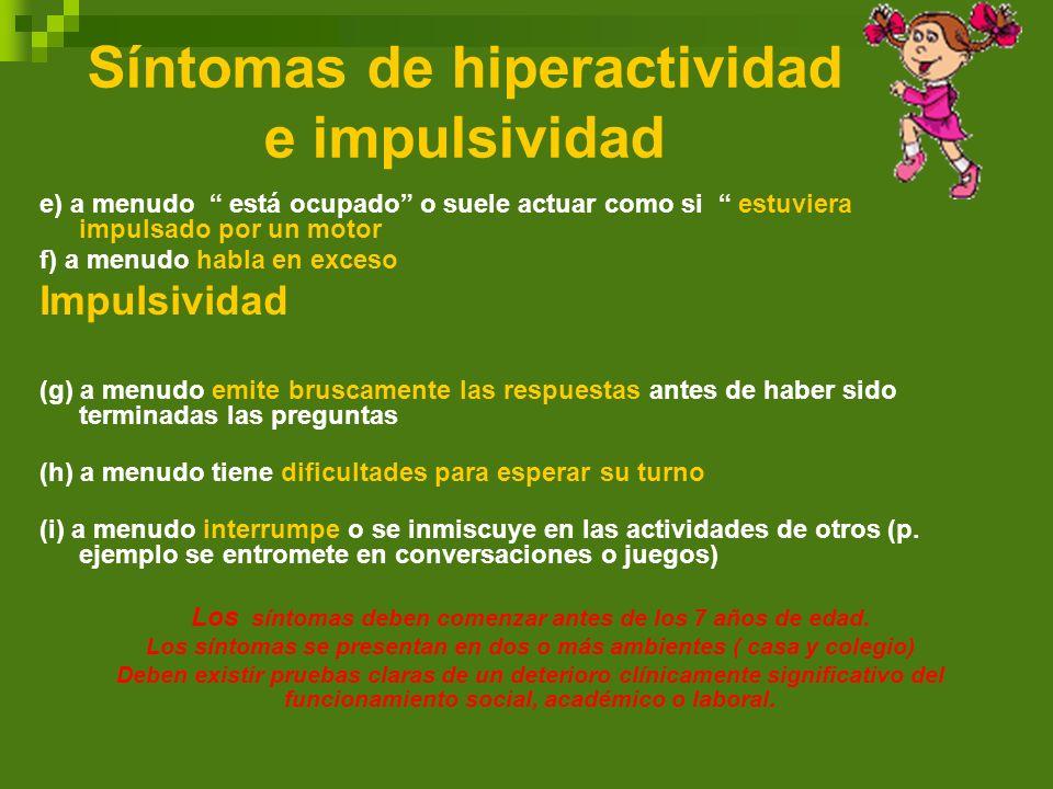 Síntomas de hiperactividad e impulsividad e) a menudo está ocupado o suele actuar como si estuviera impulsado por un motor f) a menudo habla en exceso