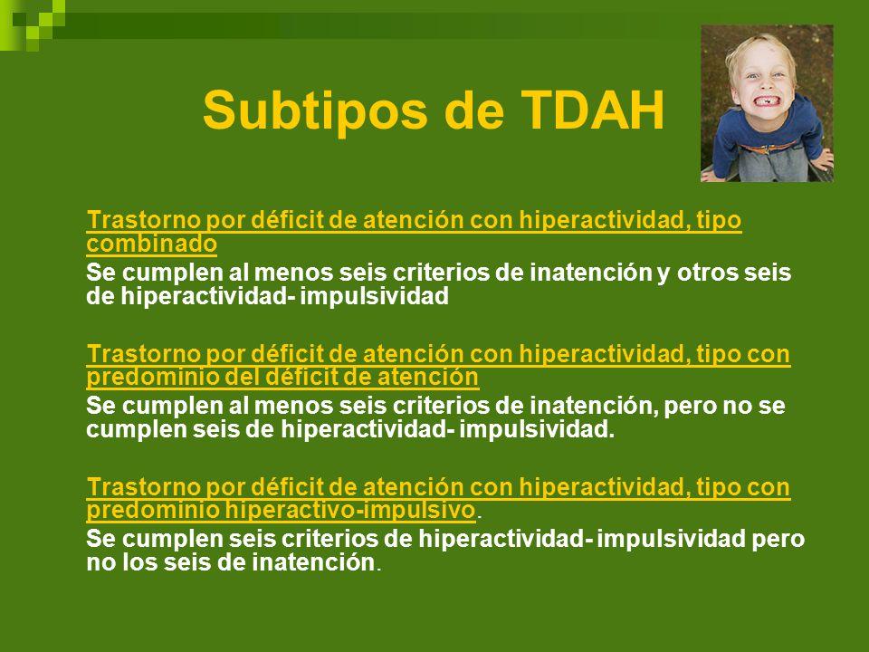 Subtipos de TDAH Trastorno por déficit de atención con hiperactividad, tipo combinado Se cumplen al menos seis criterios de inatención y otros seis de