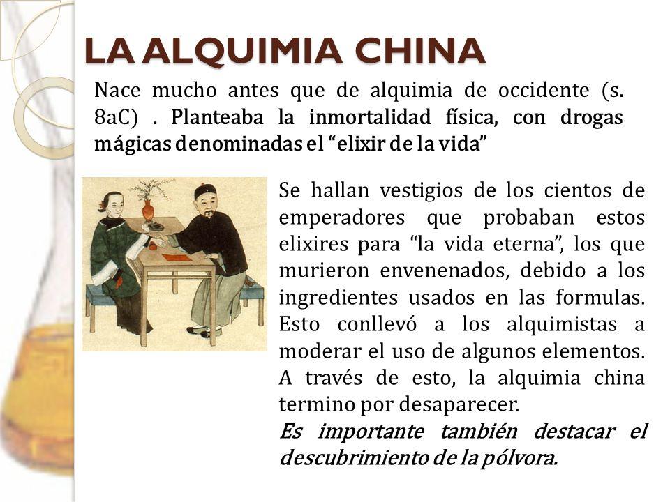 LA ALQUIMIA CHINA Se hallan vestigios de los cientos de emperadores que probaban estos elixires para la vida eterna, los que murieron envenenados, deb