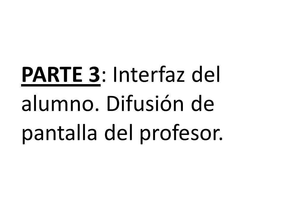 PARTE 3: Interfaz del alumno. Difusión de pantalla del profesor.