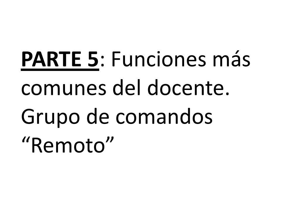 PARTE 5: Funciones más comunes del docente. Grupo de comandos Remoto