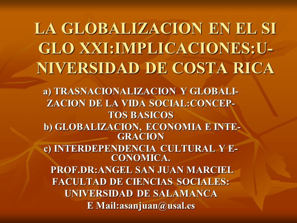 LA GLOBALIZACION EN EL SI GLO XXI:IMPLICACIONES:U- NIVERSIDAD DE COSTA RICA a) TRASNACIONALIZACION Y GLOBALI- ZACION DE LA VIDA SOCIAL:CONCEP- TOS BAS