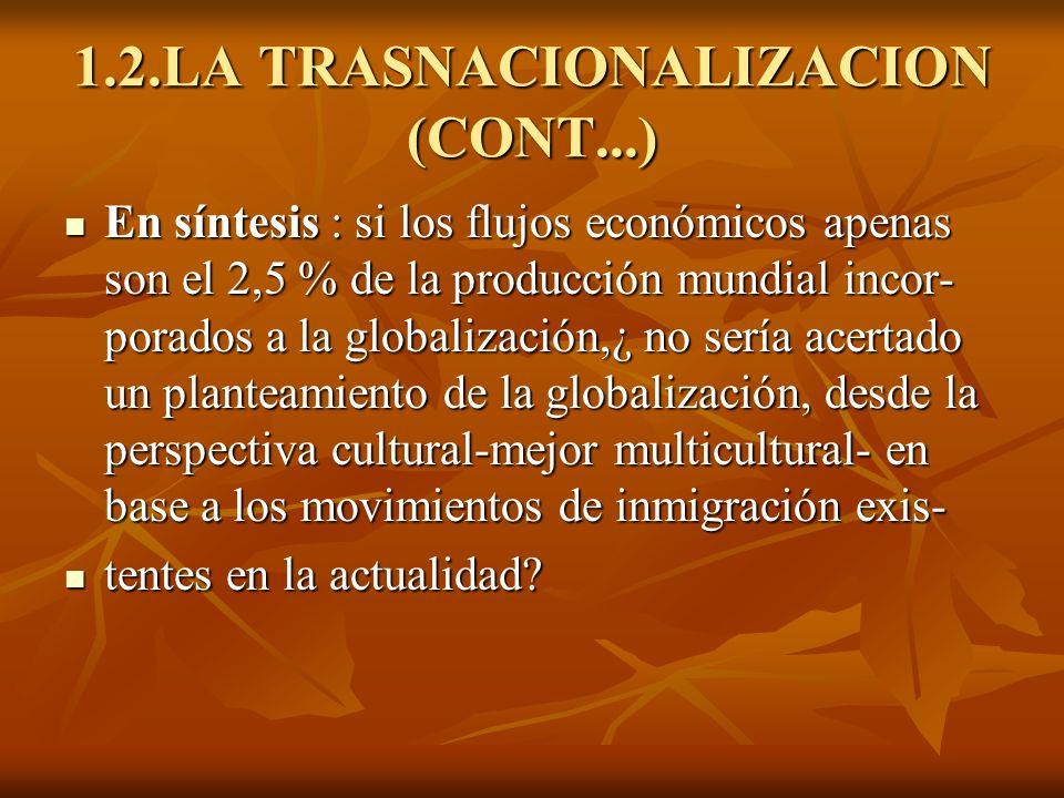 1.2.LA TRASNACIONALIZACION (CONT...) En síntesis : si los flujos económicos apenas son el 2,5 % de la producción mundial incor- porados a la globaliza