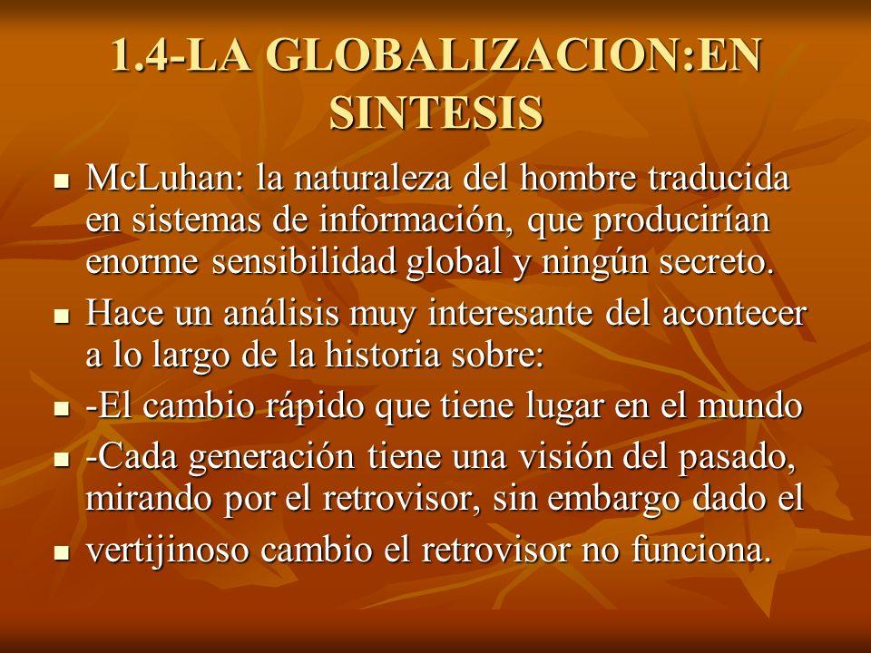 1.4-LA GLOBALIZACION:EN SINTESIS McLuhan: la naturaleza del hombre traducida en sistemas de información, que producirían enorme sensibilidad global y