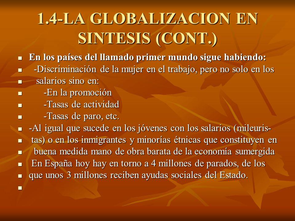 1.4-LA GLOBALIZACION EN SINTESIS (CONT.) En los países del llamado primer mundo sigue habiendo: En los países del llamado primer mundo sigue habiendo: