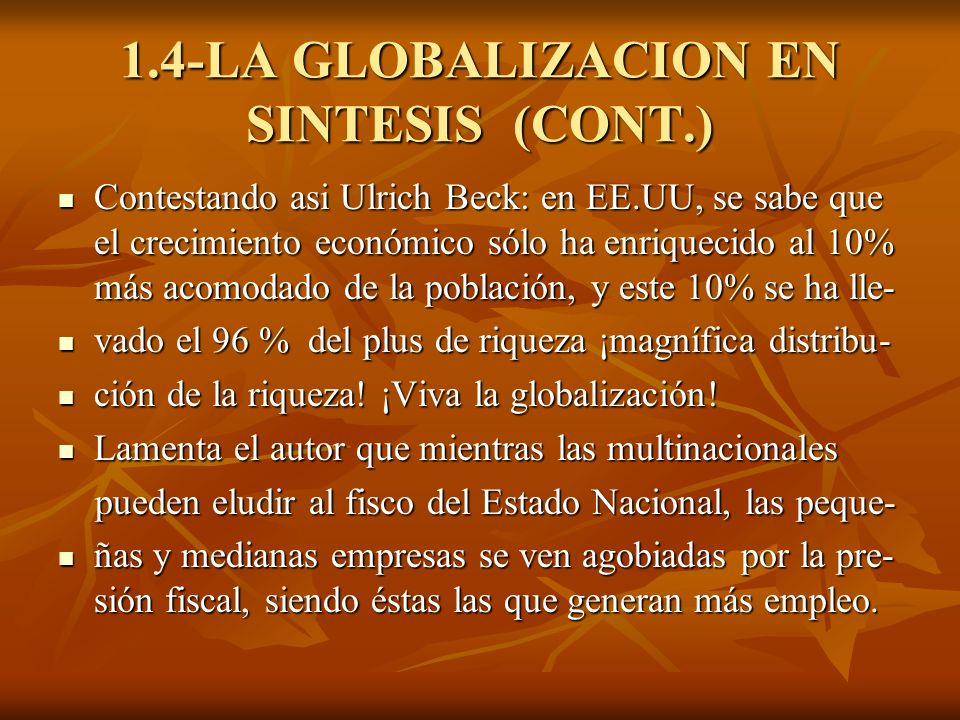 1.4-LA GLOBALIZACION EN SINTESIS (CONT.) Contestando asi Ulrich Beck: en EE.UU, se sabe que el crecimiento económico sólo ha enriquecido al 10% más ac