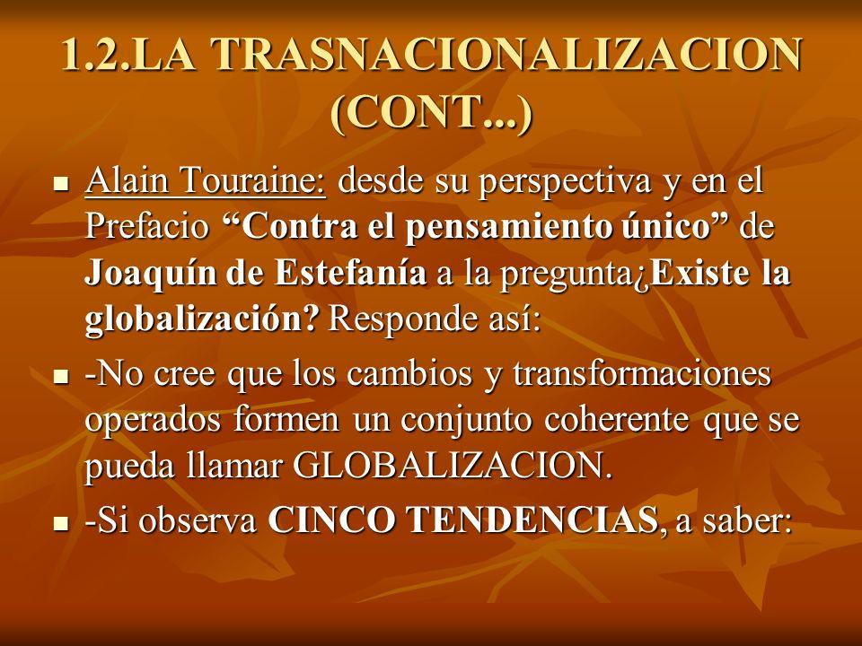 1.2.LA TRASNACIONALIZACION (CONT...) Tendencias (Alain Touraine): Tendencias (Alain Touraine): 1º.-Rápida formación de una sociedad de la infor- mación.
