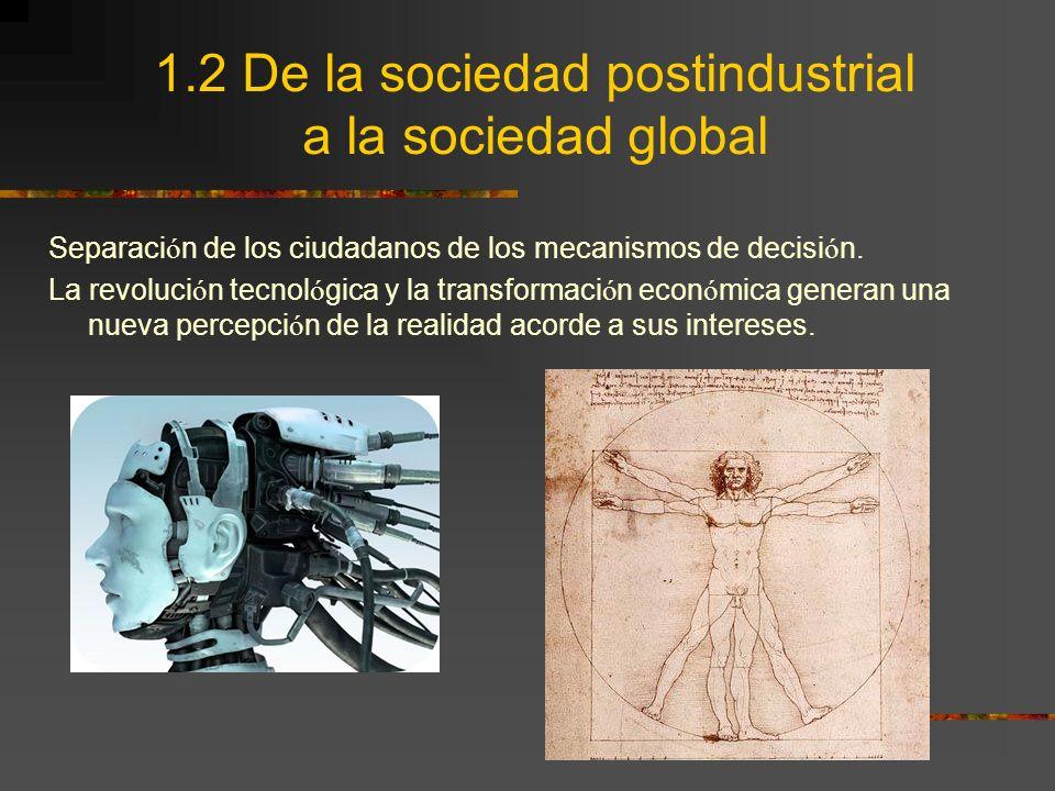 1.2 De la sociedad postindustrial a la sociedad global Separaci ó n de los ciudadanos de los mecanismos de decisi ó n. La revoluci ó n tecnol ó gica y
