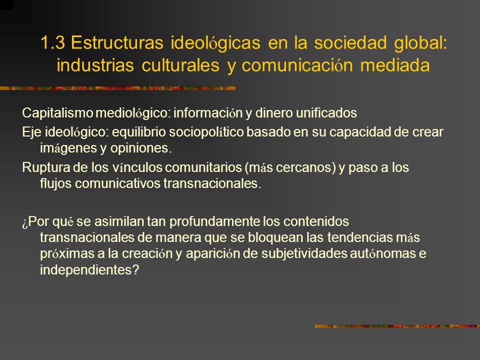 1.3 Estructuras ideol ó gicas en la sociedad global: industrias culturales y comunicaci ó n mediada Capitalismo mediol ó gico: informaci ó n y dinero