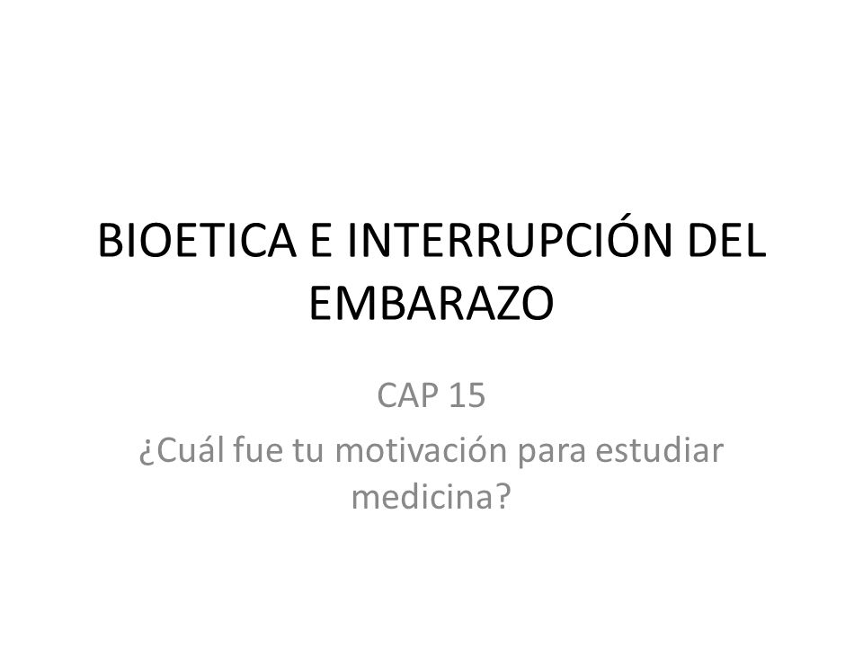 BIOETICA E INTERRUPCIÓN DEL EMBARAZO CAP 15 ¿Cuál fue tu motivación para estudiar medicina?