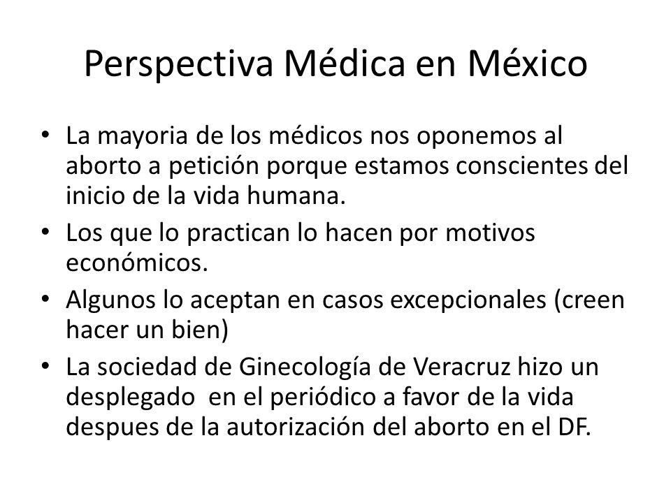 Perspectiva Médica en México La mayoria de los médicos nos oponemos al aborto a petición porque estamos conscientes del inicio de la vida humana. Los