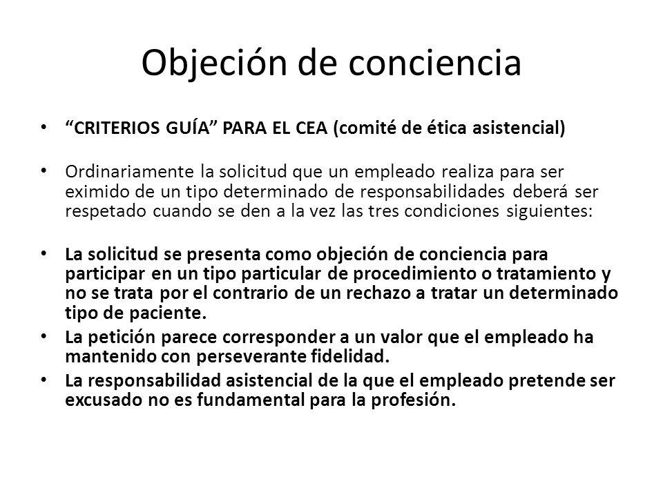 Objeción de conciencia CRITERIOS GUÍA PARA EL CEA (comité de ética asistencial) Ordinariamente la solicitud que un empleado realiza para ser eximido d