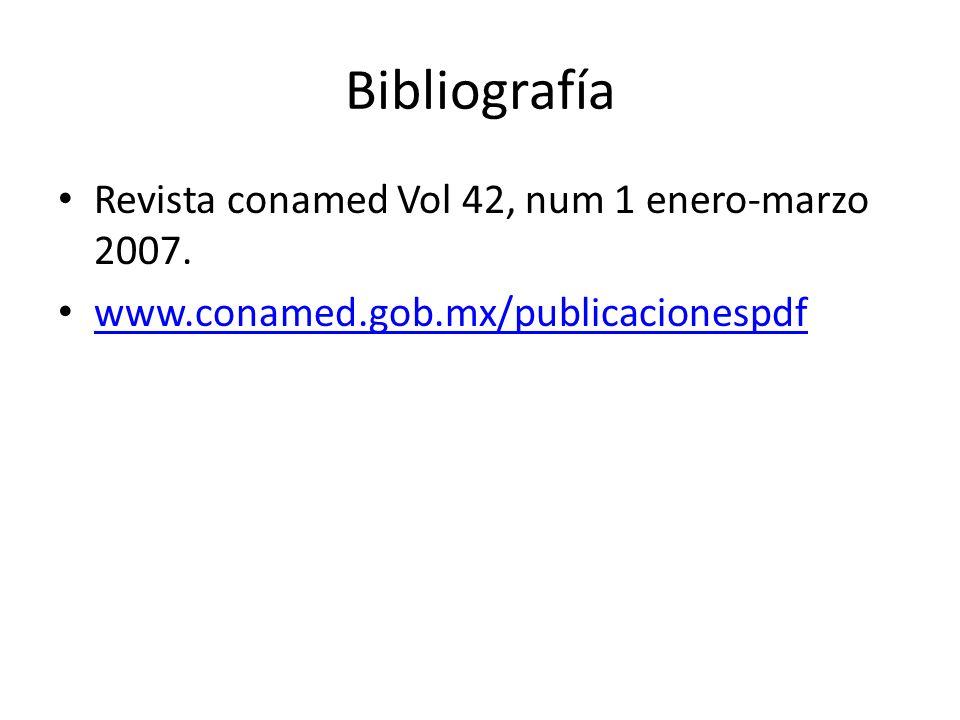 Bibliografía Revista conamed Vol 42, num 1 enero-marzo 2007. www.conamed.gob.mx/publicacionespdf
