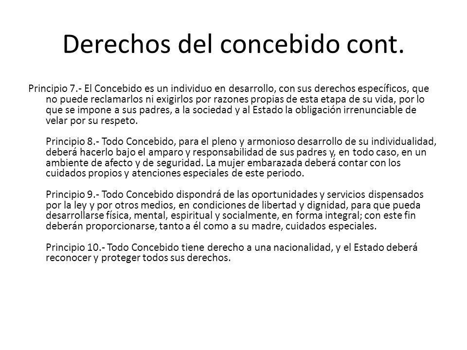 Derechos del concebido cont. Principio 7.- El Concebido es un individuo en desarrollo, con sus derechos específicos, que no puede reclamarlos ni exigi