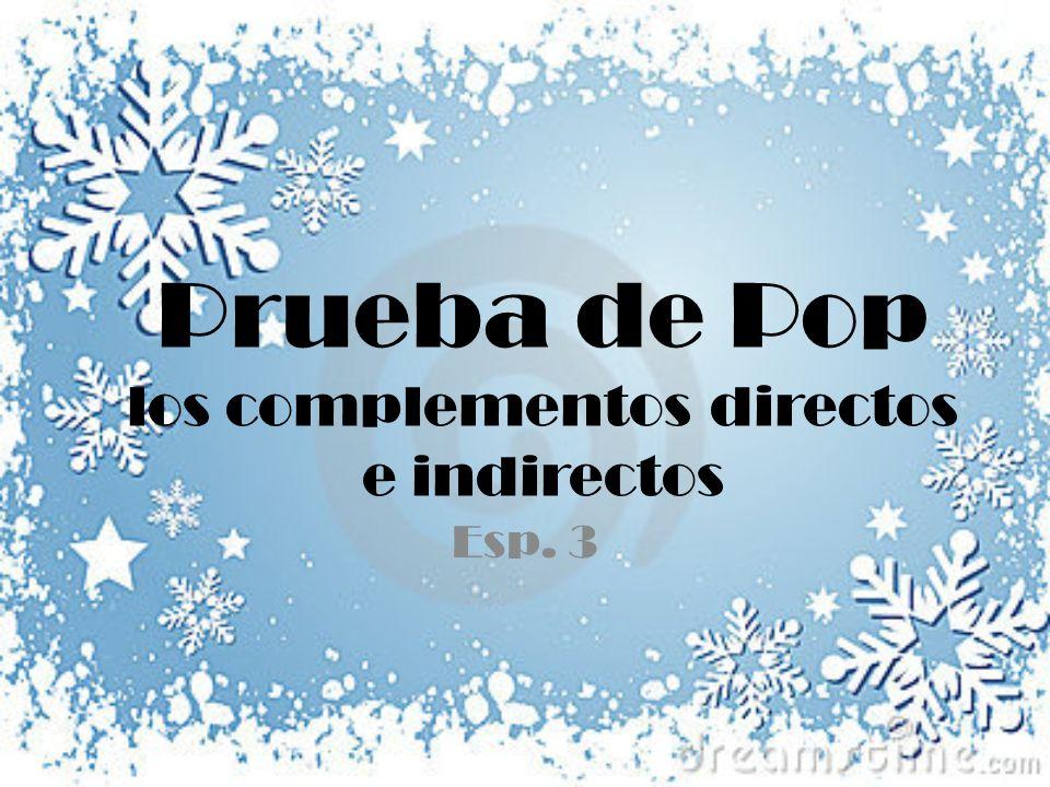 Prueba de Pop los complementos directos e indirectos Esp. 3