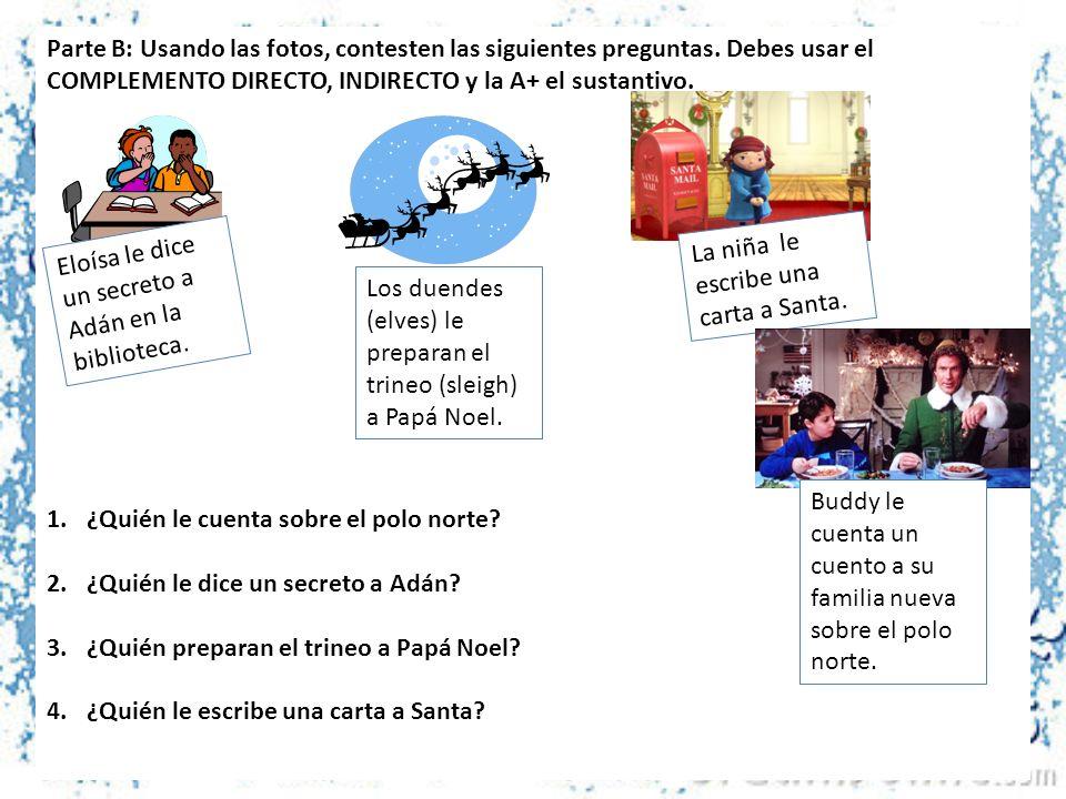 Parte B: Usando las fotos, contesten las siguientes preguntas. Debes usar el COMPLEMENTO DIRECTO, INDIRECTO y la A+ el sustantivo. 1.¿Quién le cuenta