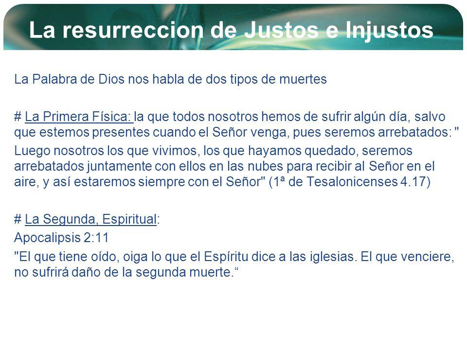 Company Logo La resurreccion de Justos e Injustos La Palabra de Dios nos habla de dos tipos de muertes # La Primera Física: la que todos nosotros hemo