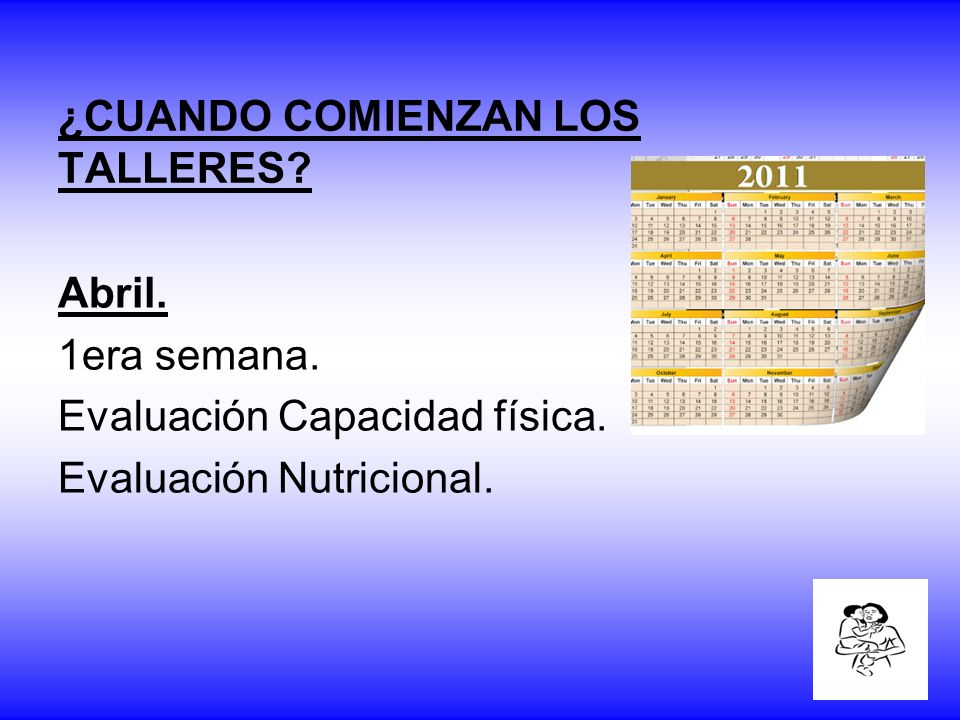 ¿CUANDO COMIENZAN LOS TALLERES? Abril. 1era semana. Evaluación Capacidad física. Evaluación Nutricional.