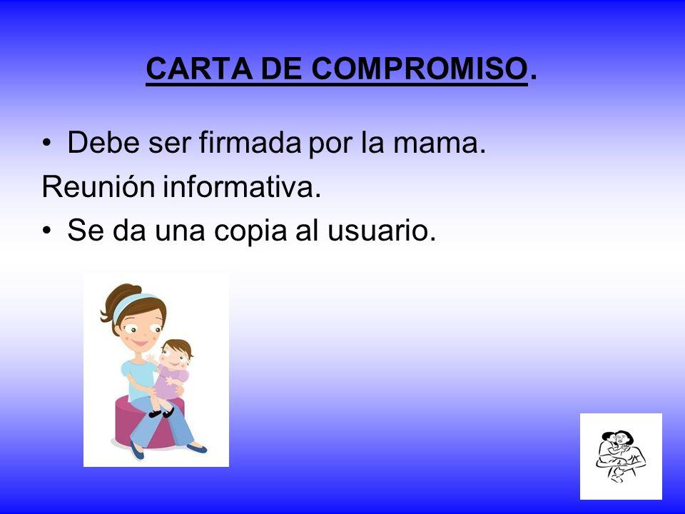 CARTA DE COMPROMISO. Debe ser firmada por la mama. Reunión informativa. Se da una copia al usuario.
