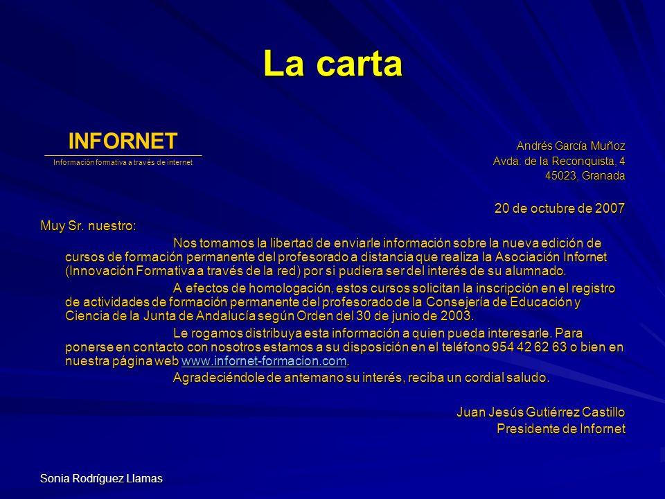 Sonia Rodríguez Llamas La carta Andrés García Muñoz Avda. de la Reconquista, 4 45023, Granada 20 de octubre de 2007 Muy Sr. nuestro: Nos tomamos la li