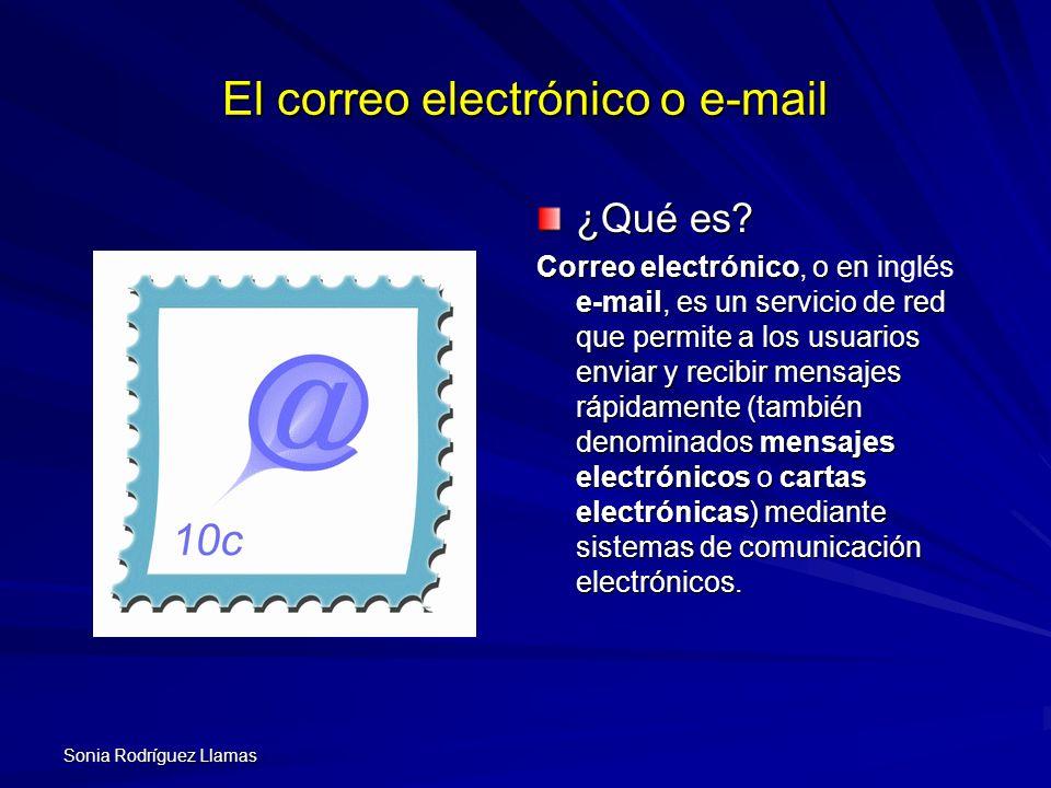 Sonia Rodríguez Llamas El correo electrónico o e-mail ¿Qué es? Correo electrónico, o en e-mail, es un servicio de red que permite a los usuarios envia