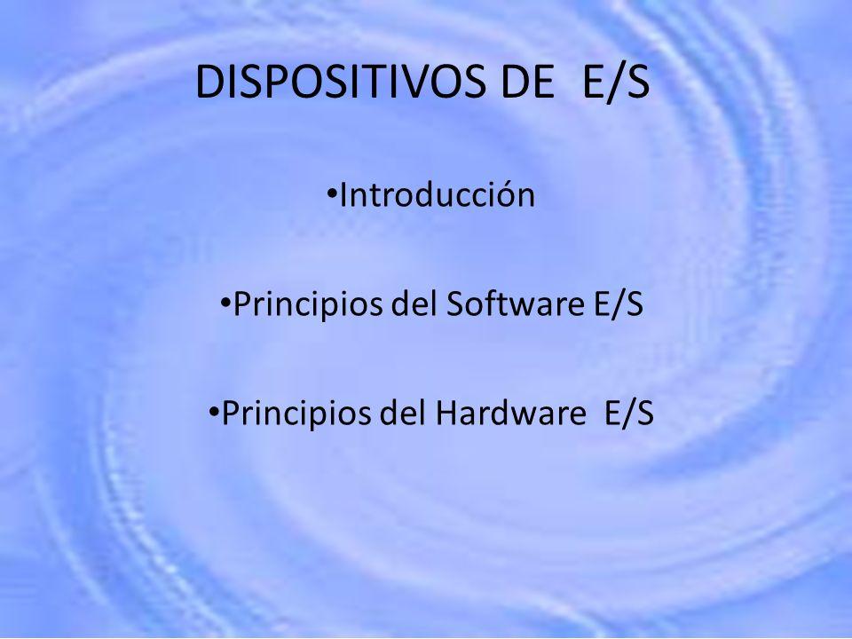 DISPOSITIVOS DE E/S Introducción Principios del Software E/S Principios del Hardware E/S