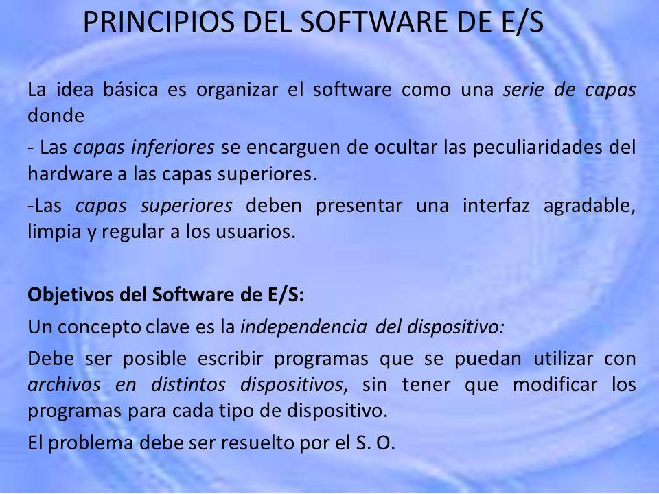 PRINCIPIOS DEL SOFTWARE DE E/S La idea básica es organizar el software como una serie de capas donde - Las capas inferiores se encarguen de ocultar la
