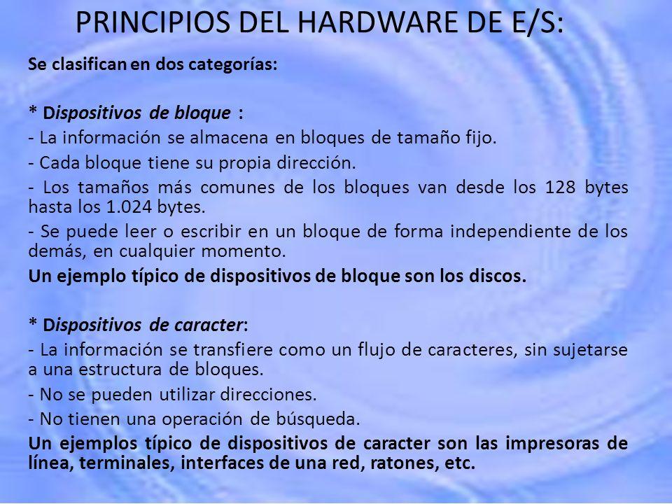 PRINCIPIOS DEL HARDWARE DE E/S: Se clasifican en dos categorías: * Dispositivos de bloque : - La información se almacena en bloques de tamaño fijo. -