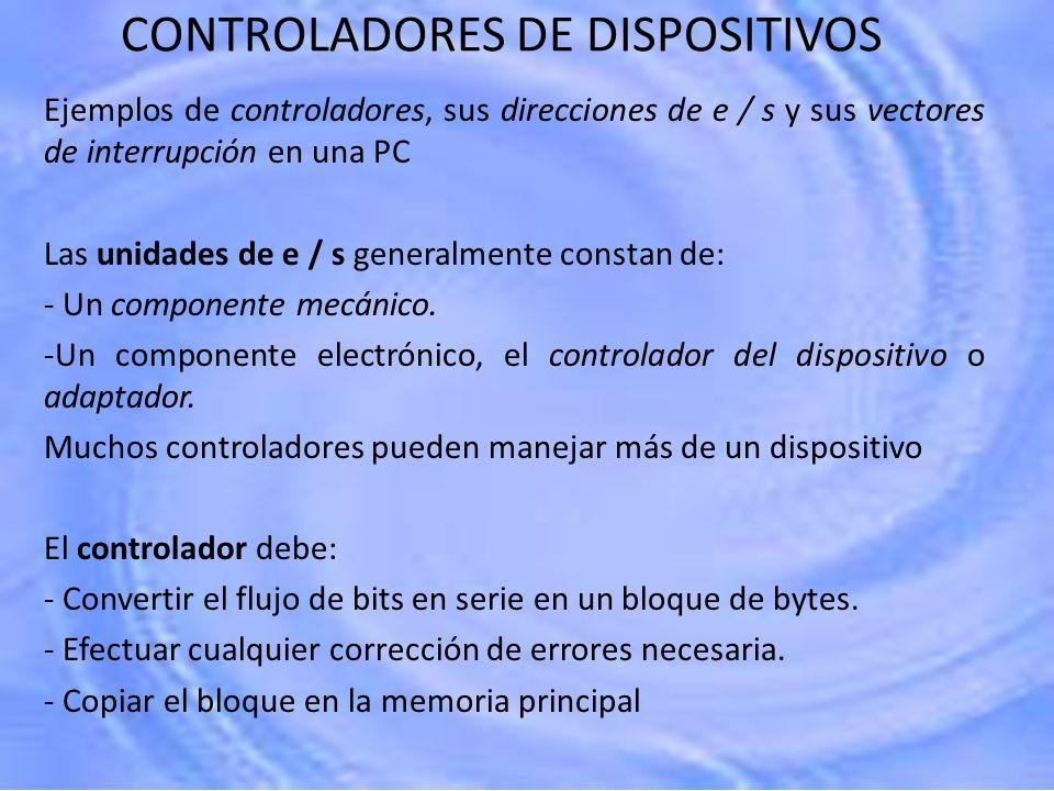 CONTROLADORES DE DISPOSITIVOS Ejemplos de controladores, sus direcciones de e / s y sus vectores de interrupción en una PC Las unidades de e / s gener