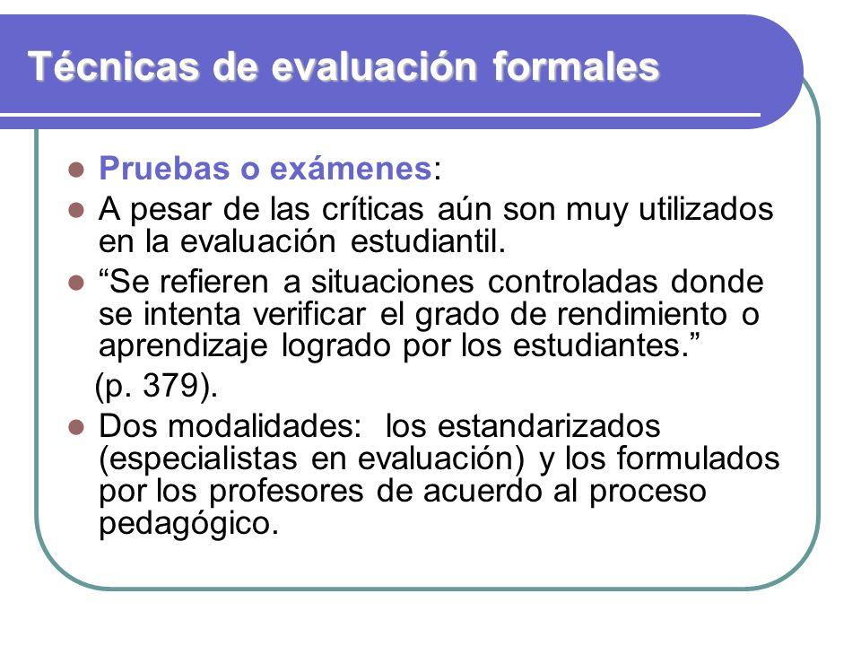 Técnicas de evaluación formales Pruebas o exámenes: A pesar de las críticas aún son muy utilizados en la evaluación estudiantil. Se refieren a situaci