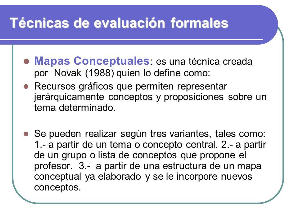 Técnicas de evaluación formales Mapas Conceptuales : es una técnica creada por Novak (1988) quien lo define como: Recursos gráficos que permiten repre
