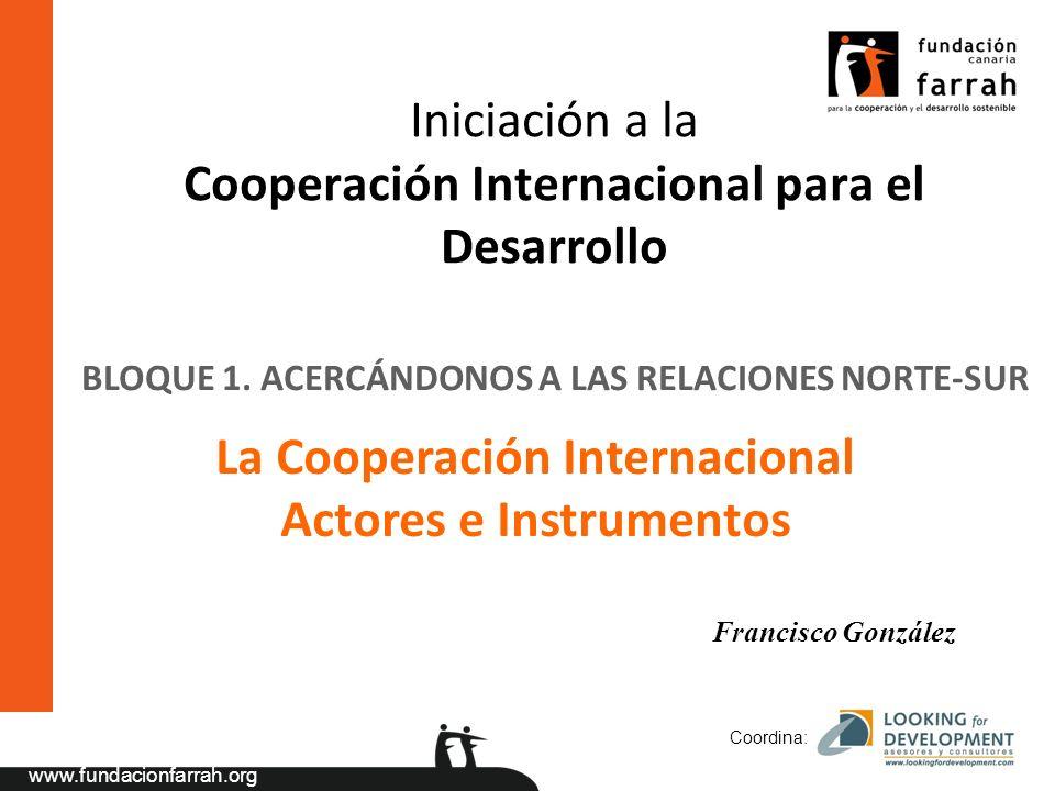 www.fundacionfarrah.org Coordina: Iniciación a la Cooperación Internacional para el Desarrollo La Cooperación Internacional Actores e Instrumentos BLO