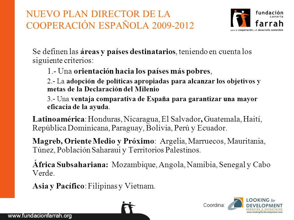 www.fundacionfarrah.org Coordina: NUEVO PLAN DIRECTOR DE LA COOPERACIÓN ESPAÑOLA 2009-2012 Se definen las áreas y países destinatarios, teniendo en cu