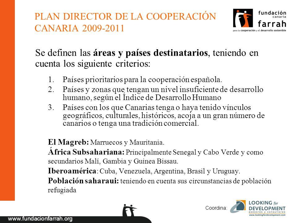 www.fundacionfarrah.org Coordina: PLAN DIRECTOR DE LA COOPERACIÓN CANARIA 2009-2011 Se definen las áreas y países destinatarios, teniendo en cuenta lo