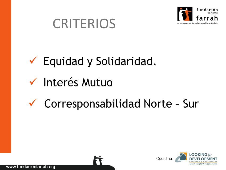 www.fundacionfarrah.org Coordina: Equidad y Solidaridad. Interés Mutuo Corresponsabilidad Norte – Sur CRITERIOS