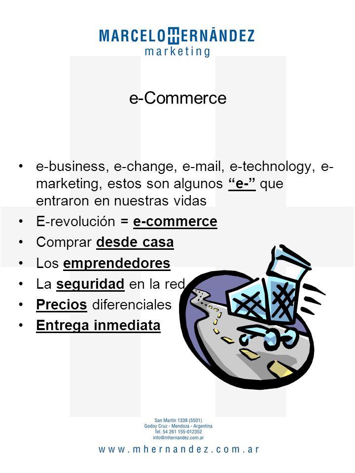 e-Commerce e-business, e-change, e-mail, e-technology, e- marketing, estos son algunos e- que entraron en nuestras vidas E-revolución = e-commerce Comprar desde casa Los emprendedores La seguridad en la red Precios diferenciales Entrega inmediata