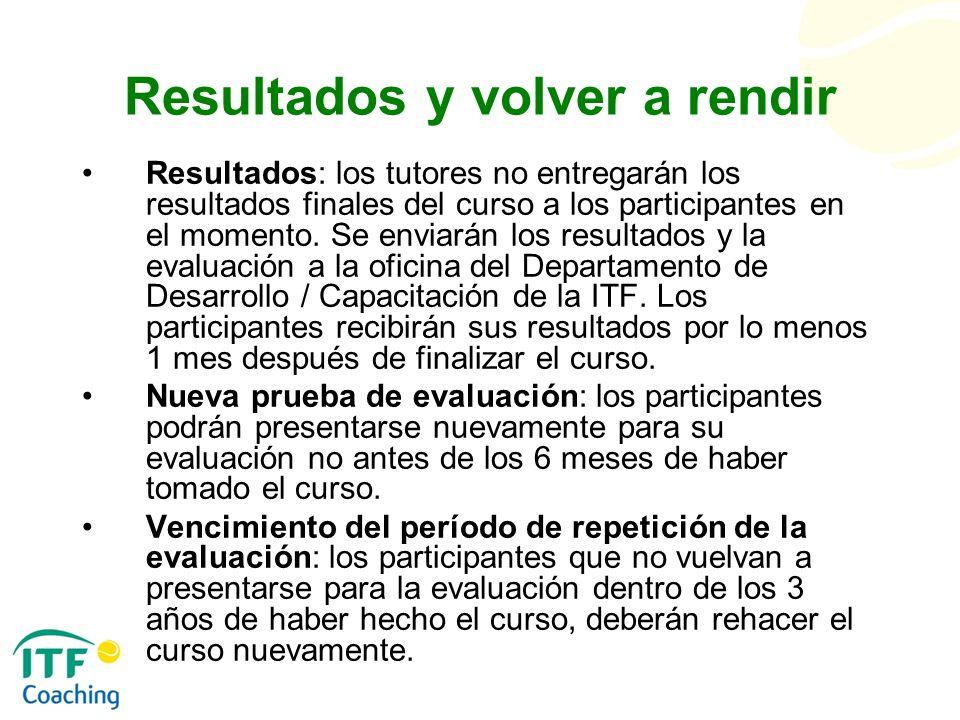 Resultados y volver a rendir Resultados: los tutores no entregarán los resultados finales del curso a los participantes en el momento. Se enviarán los