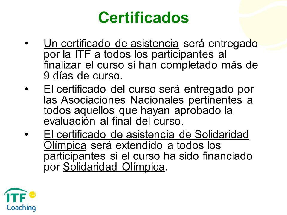 Certificados Un certificado de asistencia será entregado por la ITF a todos los participantes al finalizar el curso si han completado más de 9 días de